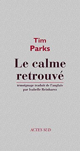 Le calme retrouvé (ROMANS, NOUVELL) par Tim Parks