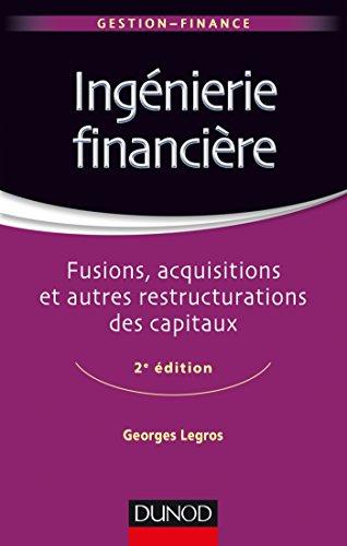Ingénierie financière - 2e éd. - Fusions, acquisitions et autres restructurations des capitaux