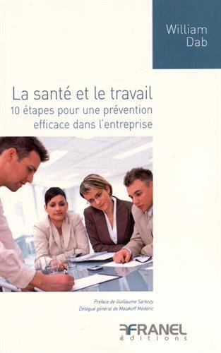La santé et le travail : 10 étapes pour une prévention efficace dans l'entreprise par William Dab