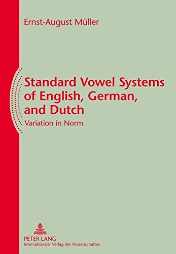 Standard Vowel Systems of English, German, and Dutch: Variation in Norm por Ernst-August Müller