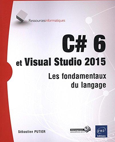 C# 6 et Visual Studio 2015 - Les fondamentaux du langage
