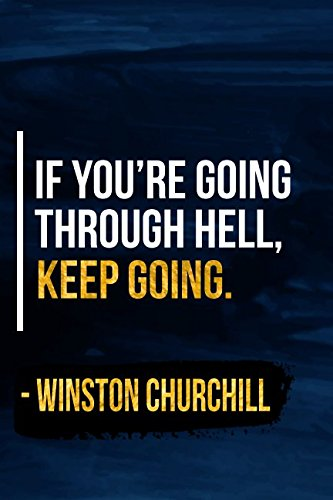 If You're Going Through Hell, Keep Going: Blue and Gold Winston Churchill Quote Designer Notebook (Winston Designer)