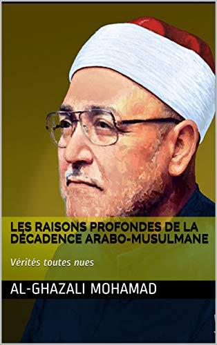 Couverture du livre Les raisons profondes de la décadence arabo-musulmane: Vérités toutes nues