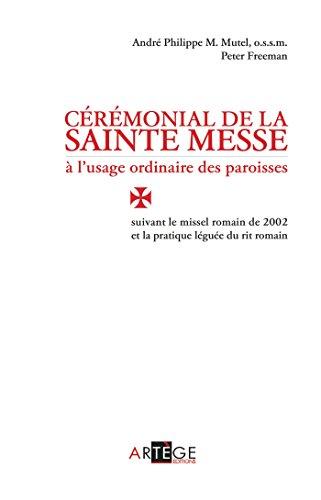 Cérémonial de la sainte messe à l'usage ordinaire des paroisses: suivant le missel romain de 2002 et la pratique léguée du rit romain par Peter Freeman