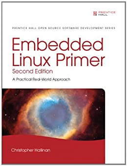 Embedded Linux Primer: A Practical Real-World Approach par [Hallinan, Christopher]