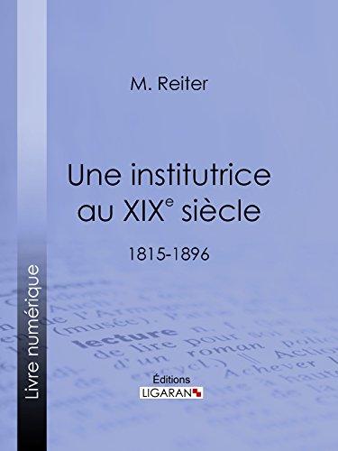Une institutrice au XIXe siècle: 1815-1896 par M. Reiter
