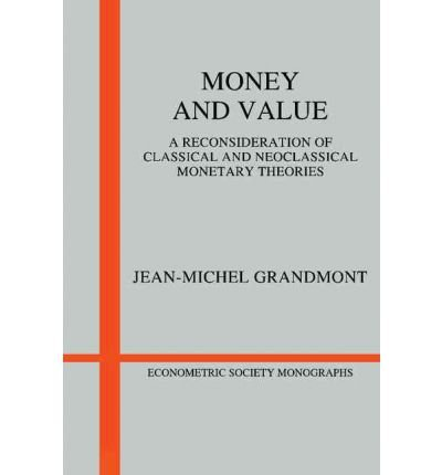 [(Money and Value: A Reconsideration of Classical and Neoclassical Monetary Economics )] [Author: Jean-Michel Grandmont] [Sep-1985]