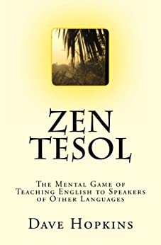 Zen TESOL: The Mental Game of Teaching English to Speakers of Other Languages (English Edition) von [Hopkins, Dave]