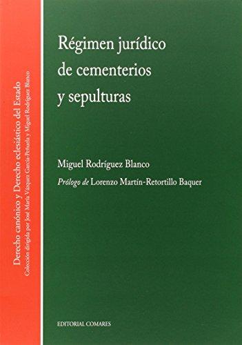 Régimen jurídico de cementerios y sepulturas (Derecho Canonico Eclesias.) por Miguel Rodriguez Blanco