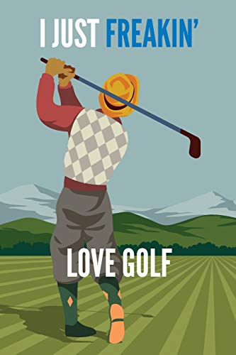 I Just Freakin' Love Golf: Vintage Men's Golf Gift Lined Notebook Journal 110 Pages (Haustiere Hund Golf Shirt)