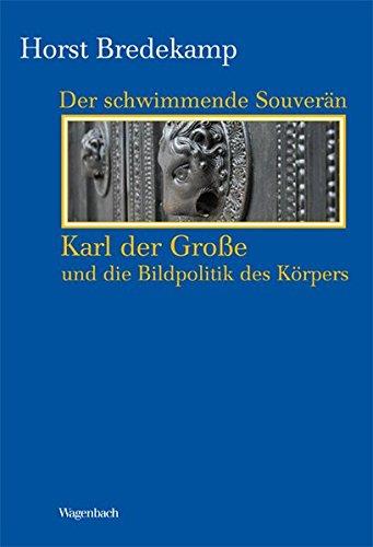 Der schwimmende Souverän - Karl der Große und die Bildpolitik des Körpers (Kleine Kulturwissenschaftliche Bibliothek)