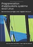 Programmation d'applications système sous Linux: 60 exercices corrigés