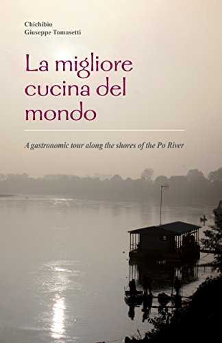 La migliore cucina del mondo: A gastronomic tour along the shores of the Po River (English Edition)