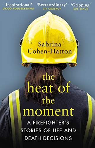 The Heat of the Moment: A Firefighter\'s Stories of Life and Death Decisions (English Edition)