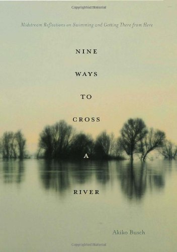 Nine Ways to Cross a River: Midstream Reflections on Swimming and Getting There from Here por Akiko Busch