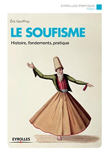 Le soufisme: Histoire, fondements, pratique