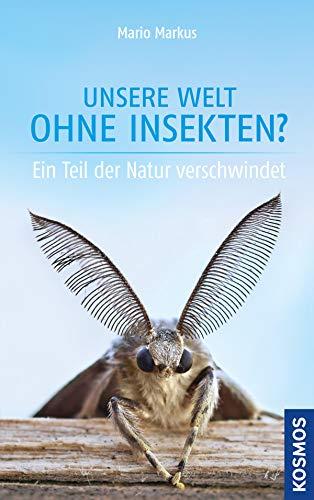 Unsere Welt ohne Insekten?: Ein Teil der Natur verschwindet