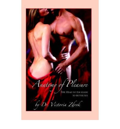 [(The Anatomy of Pleasure)] [Author: Dr Victoria Zdrok] published on (August, 2004)