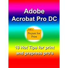 Adobe Acrobat Pro DC: 10 Hot Tips for Print and Prepress Professionals