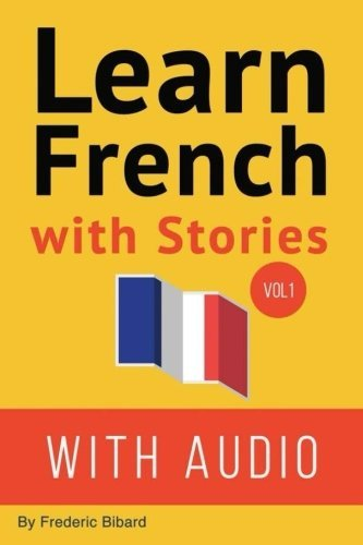 Learn French with Stories: 7 Short Stories For Beginner and Intermediate Students (French Edition) by Mr Fr??d??ric Bibard (2014-12-06)