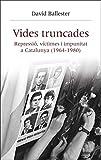 Vides truncades: Repressió, víctimes i impunitat a Catalunya (1964-1980) (Catalan Edition)