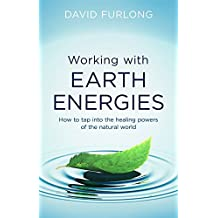 Working With Earth Energies: How to tap into the healing powers of the natural world (English Edition)