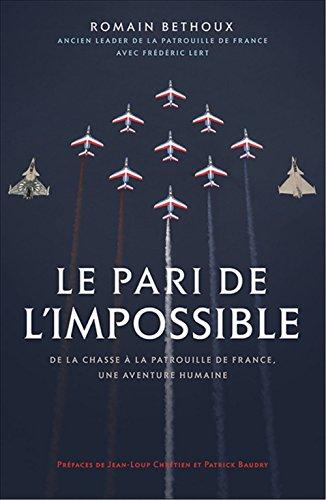 Le pari de l'impossible : De la chasse  la patrouille de France, une aventure humaine