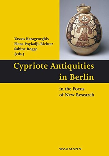 Cypriote Antiquities in Berlin in the Focus of New Research: Conference in Berlin, 8 May 2013 (Schriften des Instituts für Interdisziplinäre Zypern-Studien)