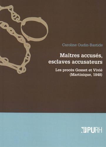 Maitres Accuses, Esclaves Accusateurs. les Proces Gosset et Vivie (Ma Rtinique, 1848)