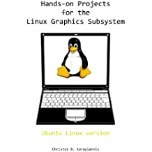 Hands-on Projects for the Linux Graphics Subsystem (English Edition)