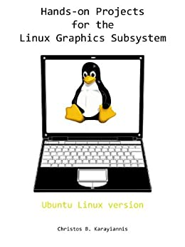 Hands-on Projects for the Linux Graphics Subsystem (English Edition) di [Karayiannis, Christos]