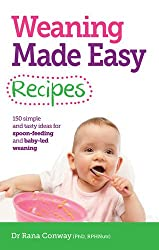Weaning Made Easy Recipes: 150 Simple and Tasty Ideas for Spoon-Feeding and Baby-led Weaning