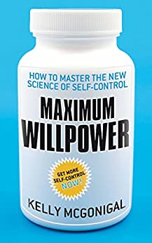 Maximum Willpower: How to master the new science of self-control by [McGonigal, Kelly]