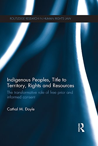 Indigenous Peoples, Title to Territory, Rights and Resources: The Transformative Role of Free Prior and Informed Consent (Routledge Research in Human Rights Law) (English Edition)