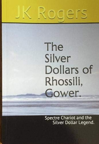 THE SILVER DOLLARS OF RHOSSILI, GOWER.: Spectre Chariot and the Silver Dollar Legend. (1700 Dollar)