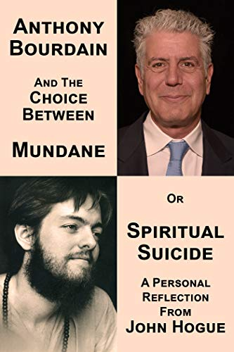 Anthony Bourdain and the Choice Between Mundane or Spiritual Suicide: A Personal Reflection from John Hogue (English Edition)