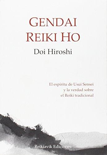 Gendai Reiki Ho. El espíritu de Usui Sensei y la verdad sobre el Reiki tradicional por Hiroshi Doi