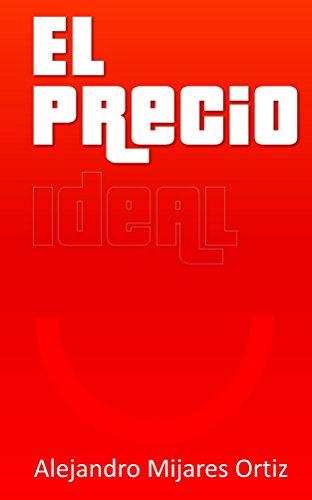El precio ideal por Alejandro Mijares Ortiz