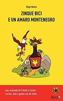 Zinque bici e un amaro Montenegro: una rumizada de Trieste a Cataro (Ciclomaldobrie Vol. 3) di [Manna, Diego]