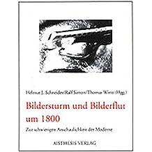 Bildersturm und Bilderflut um 1800: Zur schwierigen Anschaulichkeit der Moderne