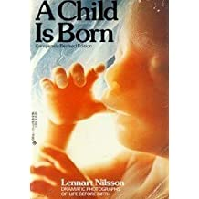 A Child Is Born by Lennart Nilsson (1986-04-01)