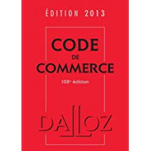 Code de commerce 2013 - 108e éd.: Codes Dalloz Universitaires et Professionnels