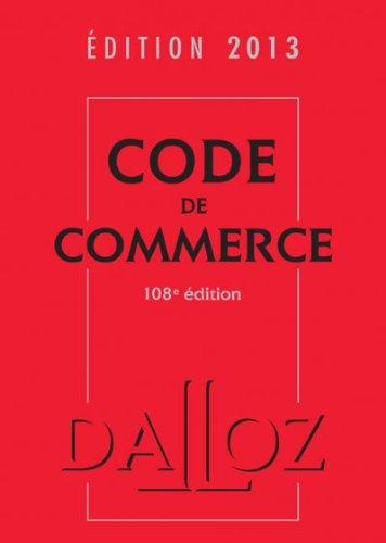 Code de commerce 2013 - 108e d.: Codes Dalloz Universitaires et Professionnels