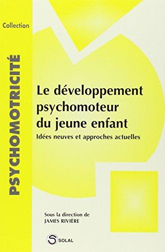 le Développement psychomoteur du jeune enfant : idées neuves et approches actuelles