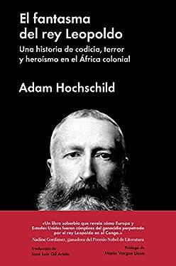 El fantasma del rey Leopoldo: Una historia de codicia, terror y heroísmo en el África colonial (Ensayo general)