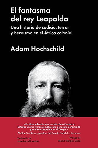 El fantasma del rey Leopoldo: Una historia de codicia, terror y heroísmo en el África colonial (Ensayo general) por Adam Hochschild