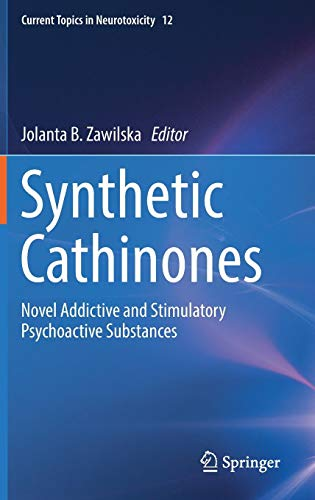Synthetic Cathinones: Novel Addictive and Stimulatory Psychoactive Substances (Current Topics in Neurotoxicity, Band 12)
