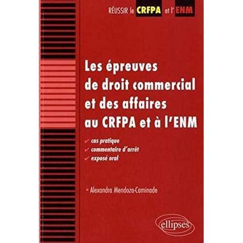 Epreuves droit commercial & des affaires au CRFPA ENM cas pratiques commentaire d'arrêt exposé oral