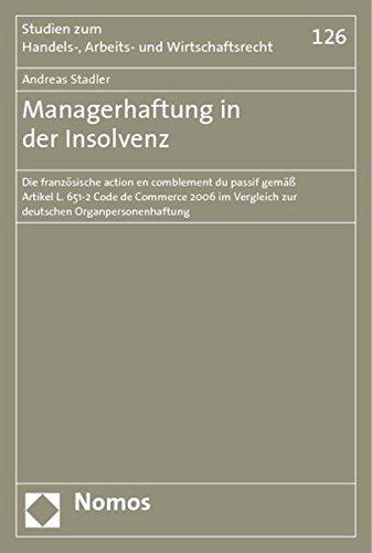Managerhaftung in der Insolvenz: Die französische action en comblement du passif gemäß Artikel L. 651-2 Code de Commerce 2006 im Vergleich zur deutschen Organpersonenhaftung