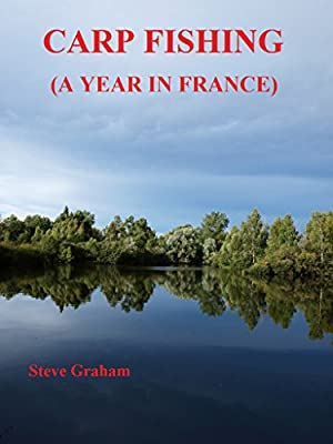 Carp Fishing: A Year In France from Steve Graham